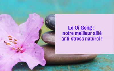 Le Qi Gong : notre meilleur allié anti-stress naturel !